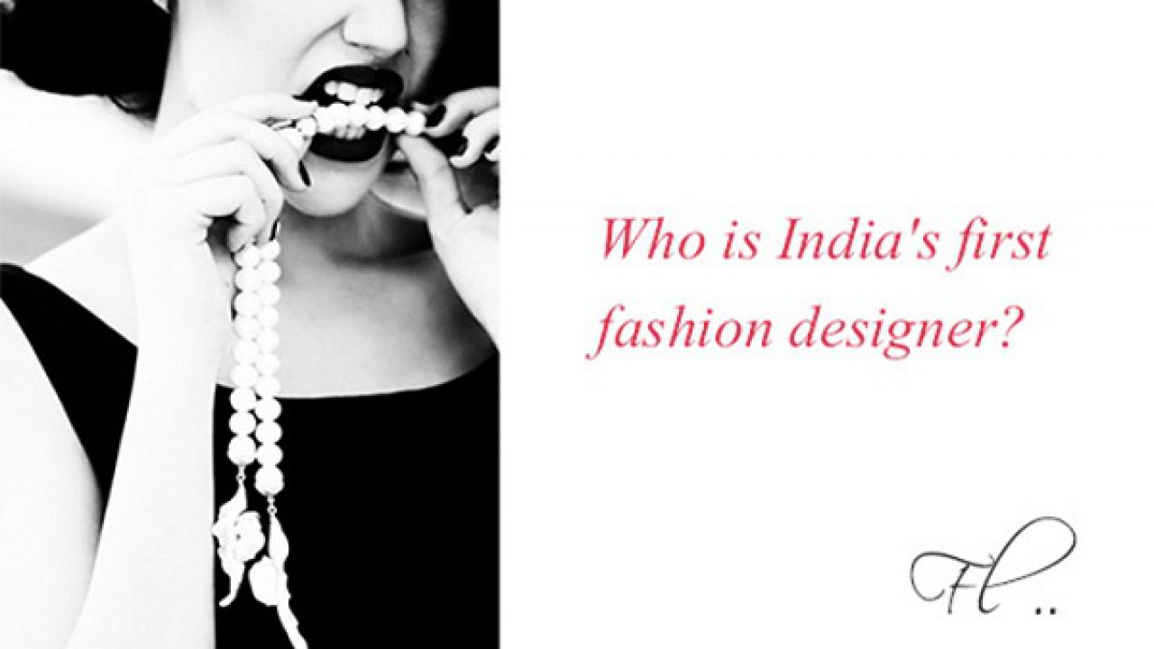 First Names In Fashion The Primordial Fashion Achievements In India
