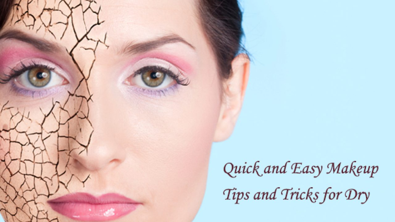 Quick and Easy Makeup Tips and Tricks for Dry Skin