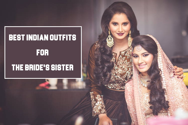 Trendy Indian Dresses For The Brides Sister