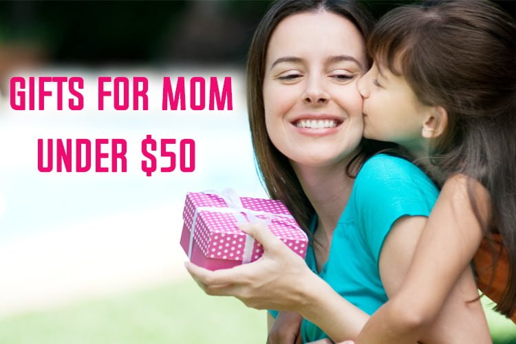 Gifts For Mom Under 50 Dollars