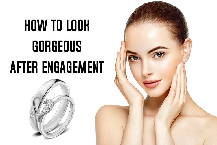 How To Look Gorgeous After Engagement