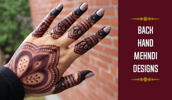 Top 7 Back Hand Mehndi Designs For Every Occation